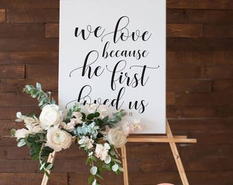 Wedding Sign Scripture Poster • We love because he first loved us • 5x7, 8x10, 16x20, 18x24, 24x36