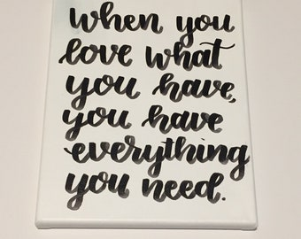 When You Love What You Have You Have Everything You Need Black & White Hand Lettered Canvas