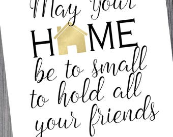May your home be to small to hold all your friends 8x10 digital print