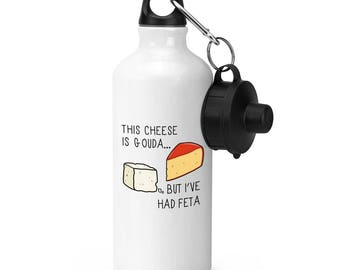 This Cheese Is Gouda But I've Had Feta Sports Bottle