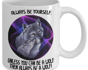 Always Be Yourself Unless You Can Be A Wolf Coffee Mug