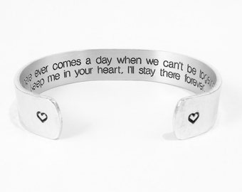 "Mother / Sister Gift - ""If there ever comes a day when we can't be together, keep me in your heart, I'll stay there forever "" 1/2"" cuff"