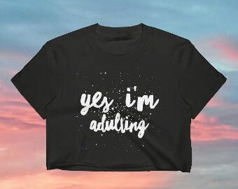 Yes Im Adulting, Crop Top, Adulting Shirt, Adult-ish Shirt, Funny Shirt, Adultish Shirt, Workout Shirt, Funny Workout Shirt, Im An Adult