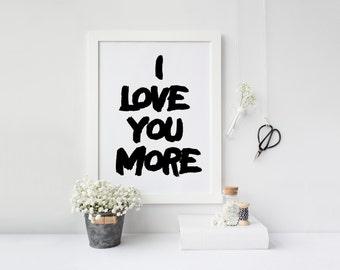 love art print printable art I love you more, love print, typography print, printable men gift, gift for men, romantic print,download print