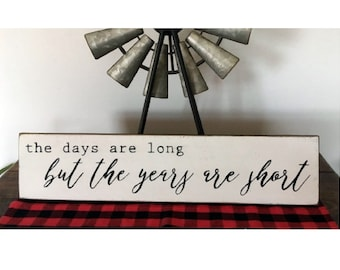 The days are long but the years are short wood sign Modern Farmhouse style