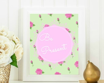 Be present printable quote, roses flower printable wall art, inspirational verses 8x10 INSTANT DOWNLOAD