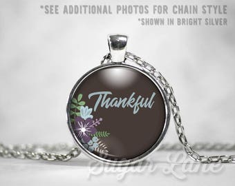 Thankful Necklace - Glass Dome Necklace - Inspirational Pendant - Inspiring Jewelry