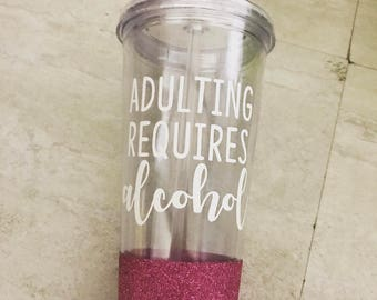adulting requires alcohol tumbler