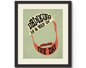 "Drinking is a Way of Ending the Day - Ernest Hemingway Quote Typography Art Print - 8x10"" or 11x14"" Literary Art / Office Art Poster / Gift"