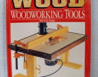 WOOD Woodworking Tools You Can Make by Better Homes and Gardens Magazine for Home Woodworkers  Hardcover Book 0696019477