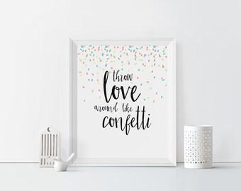Throw Love around like Confetti Printable Art Typography Confetti Print Inspirational Quote Motivational Art Dorm Decor Home Decor print