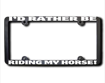 I'd Rather Be Riding My Horse License Plate Frame (T) Made in USA