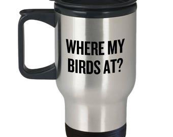 Funny Birdwatching Travel Mug - Birding Gift Idea - Bird Watching - Present For Birder - Where My Birds At? - Ornithologist