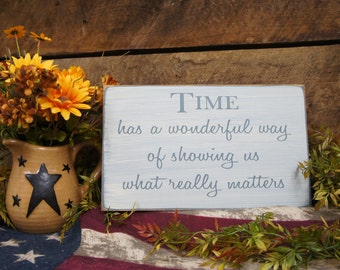 TIME...has a wonderful way of showing us what really matters. Great inspiration sign Distressed & Antiqued, rustic style sign