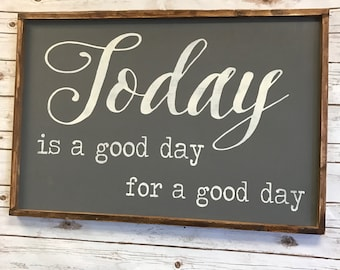 Today is a good day for a good day, 24x36, Framed Wood sign