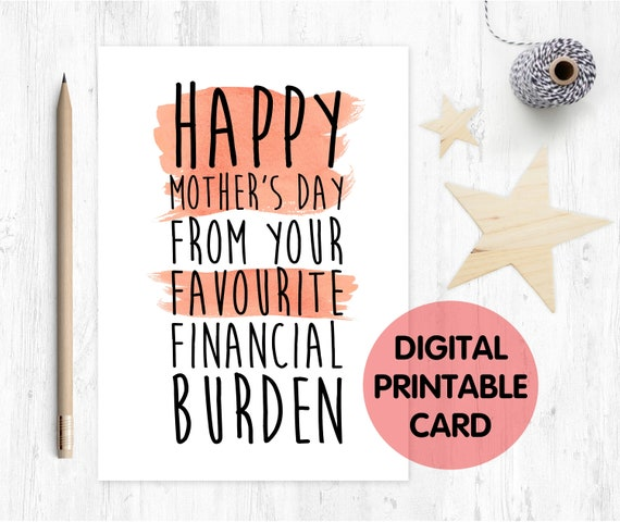printable funny mother's day card printable mother's day card financial burden mother's day card, happy mother's day