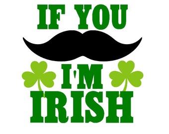 If you Mustache I'm Irish Iron on T shirt Transfer 1