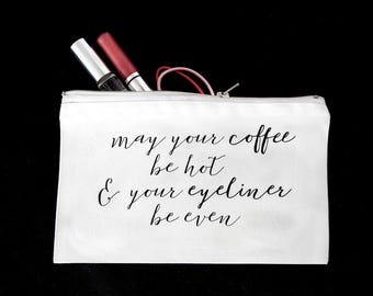 Funny Quote Makeup Bag 'May Your Coffee Be Hot and Eyeliner Even,' Custom Cosmetic Bag, Gift for Bridesmaids, Sisters, Friends, Mother's Day