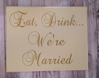 Eat, Drink ... We're Married Wedding Wood Sign 12X15 Be Married Wedding Reception Decor Sign Bar Sign Wedding Photo prop Sign