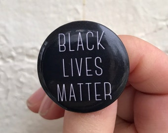 Black Lives Matter Button / Pin Back Portion of Proceeds donated to BLM
