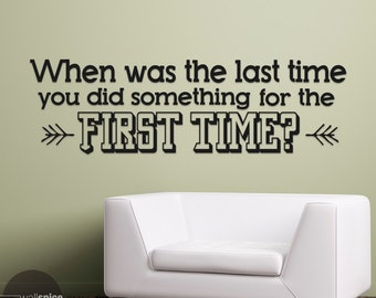 When Was The Last Time You Did Something For The First Time Vinyl Wall Decal Sticker