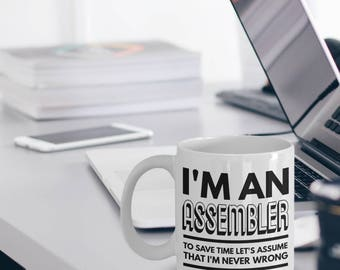 Assembler Gift  - Assembler Mug - Assembler Coffee Mug - I Am An Assembler To Save Time Let's Assume That I'm Never Wrong