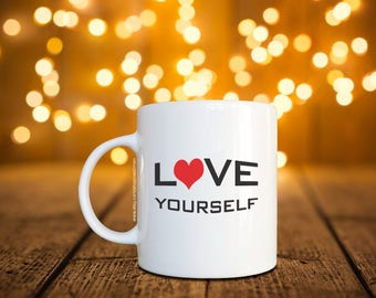 Love Yourself Coffee Mug / Cup