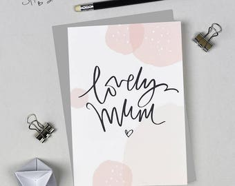 Lovely Mum - Greeting Card perfect for Mum's Birthday, Mother's Day or just because your Mum is lovely