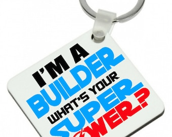I'm A BUILDER What's Your SUPER POWER Keyring