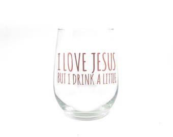 "Funny ""I Love Jesus But I Drink A Little"" Stemless Wine Glass"