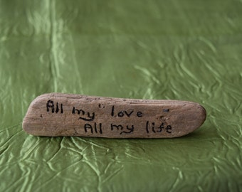 """Pacific Drift Wood """"All my Love All my Life"""""""