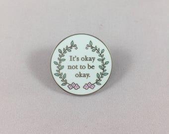 It's Okay not to be Okay Mental Health Hard Enamel Pin       Self care