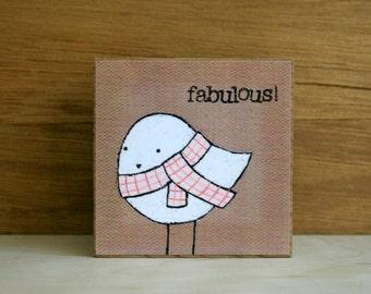 "ART BLOCK: ""Fabulous!"" featuring a Cute, Fashionable Bird Wearing a Pink Striped Scarf"