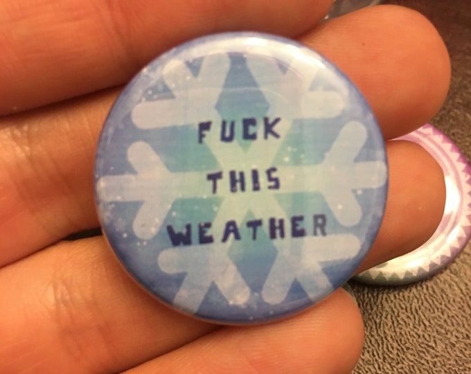 F*ck This Weather Button or Magnet Flair Award Pinback Impulse Item Sassy Smart Proud Badge