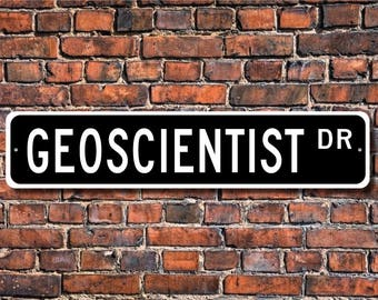 Geoscientist, Geoscientist Gift, Geoscientist sign, Geoscientist studies, Scientist, lab worker,  Custom Street Sign, Quality Metal Sign