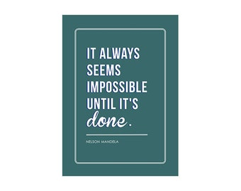 Nelson Mendela / It always seems impossible until it's done / Typography Print