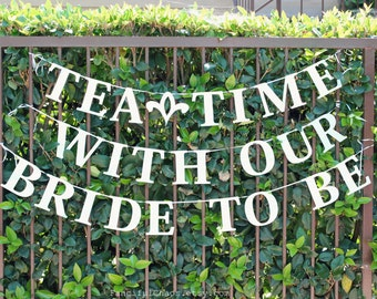 Tea Time with our Bride To Be Banner Garland- Wedding, Bridal Shower, Garden Tea Party Decorations