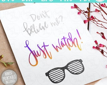 Don't believe me? Just watch! - SVG | Digital Cut Files | HTV Svg | Vinyl Decal Svg | Vinyl Stencil Svg