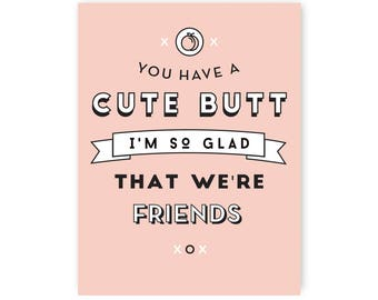 Friend Card / Just Because Card / You Have A Cute Butt