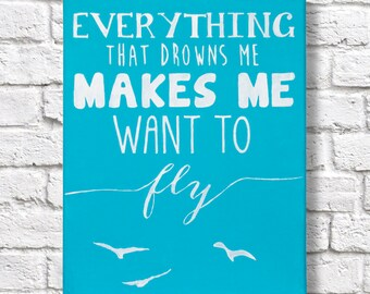 """Quote Canvas - """"Everything That Drowns Me Makes Me Want To Fly"""""""