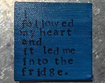 RTS--Hand Painted Magnet—Navy Color--Hand Stamped Black--Followed My Heart Led Me to Fridge--FREE Ship in 1-2 Days to US*--Ready to Ship