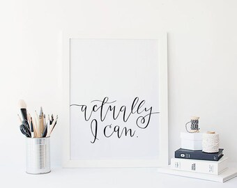 actually I can hand lettered print // motivational wall decor // inspirational black and white home decor print  // modern calligraphy print