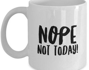 Nope Not Today Coffee Mug - Funny Coffee Mug - Coffee Mug