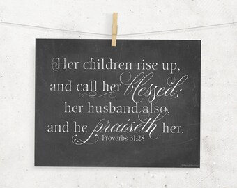 Her children rise up and call her blessed Scripture Chalkboard 8 x 10 Digital Print -- Proverbs 31:28 KJV -- Instant Download