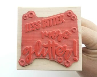 Less Bitter More Glitter Stamp - Large 3 x 3 With Handle