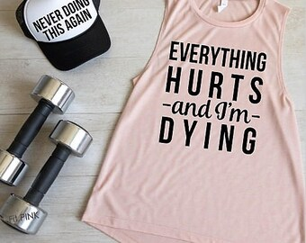 Everything Hurts and I'm Dying Workout Tank, Running Tank, Funny Gym Tank, Motivational Tank, Flowy Tri Blend Tank, Fitness Apparel