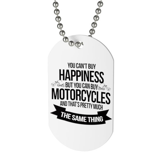 You Can't Buy Happiness But You Can Buy Motorcycles Dogtag