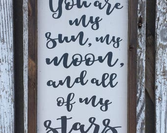 You are my sun my moon and all of my stars - hand painted wood sign - wood frame - custom sign - farmhouse style - nursery sign