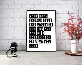 Printable quote poster direct download Your home should tell the story of who you are and be a collection of what you love