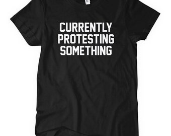 Women's Currently Protesting Something T-shirt - S M L XL 2x - Ladies Protest Tee - Occupy - 4 Colors